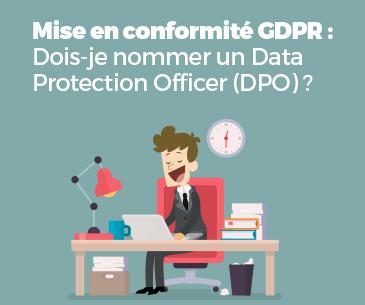 Mise en conformité GDPR : Dois-je nommer un DPO ?