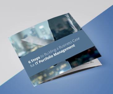 6 Steps to Building a Business Case for IT Portfolio Management