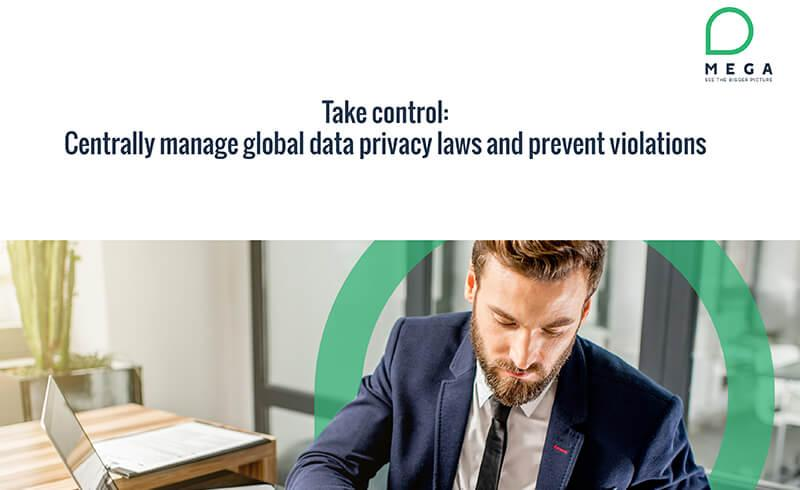 Take control: Centrally manage global data privacy laws and prevent violations