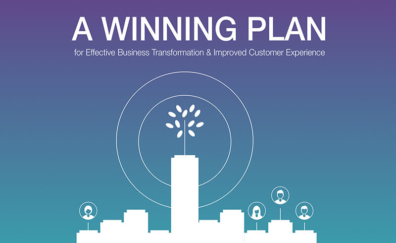 A Winning Plan for Effective Business Transformation & Improved Customer Experience