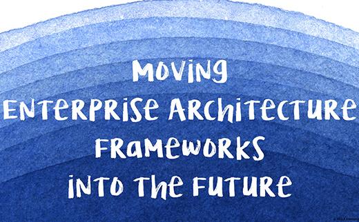Moving Enterprise Architecture Frameworks into the Future